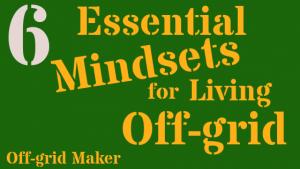 Essential mindsets for living off grid