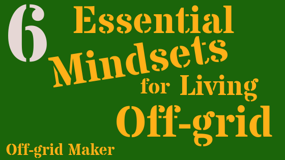 The Most Important Mindsets for Living Off-grid