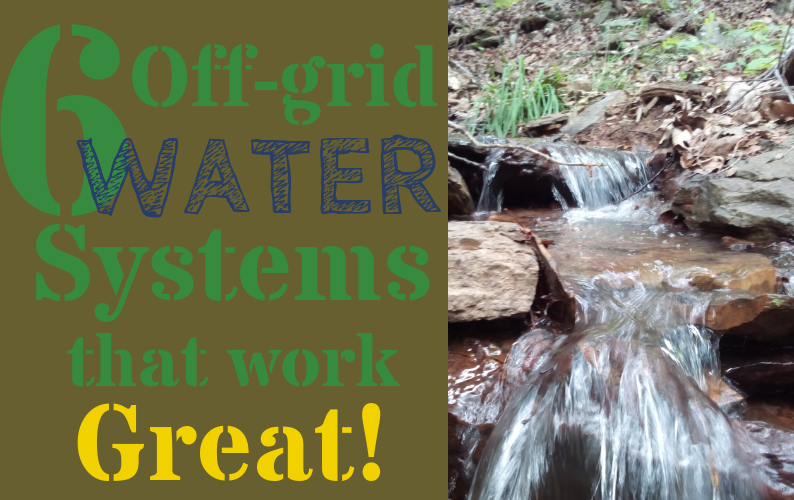 Water Options For An Off-grid Homestead.