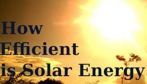 how efficient is solar energy