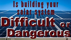 is building your own solar system difficult or dangerous